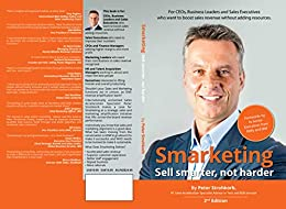 Smarketing - Sell smarter, not harder: For CEOs, Business Leaders, Sales Executives and Marketing Leaders who want to boost Sales Performance. by [Peter Strohkorb, Donal Daly, Sonya Walker, Jodie Sangster]