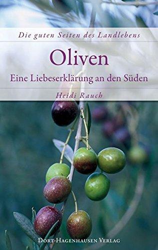 Oliven - eine Liebeserklärung an den Süden (Die guten Seiten des Landlebens)