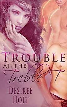Trouble at the Treble T by [Desiree Holt]
