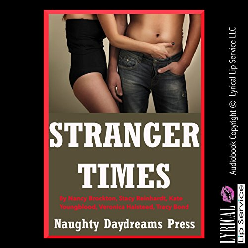 Stranger Times: Brides, Backdoors, Bondage, and More     Five Sex with Stranger Erotica Stories              By:                                                                                                                                 Nancy Brockton,                                                                                        Stacy Reinhardt,                                                                                        Kate Youngblood,                   and others                          Narrated by:                                                                                                                                 Nichelle Gregory,                                                                                        Jennifer Saucedo                      Length: 1 hr and 28 mins     1 rating     Overall 4.0