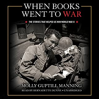 When Books Went to War     The Stories That Helped Us Win World War II              By:                                                                                                                                 Molly Guptill Manning                               Narrated by:                                                                                                                                 Bernadette Dunne                      Length: 6 hrs and 49 mins     80 ratings     Overall 4.3