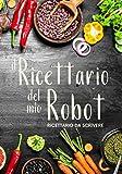 ricettario del mio robot: ricettario da scrivere | avrai 150 schede per le tue ricette | contiene anche il sommario