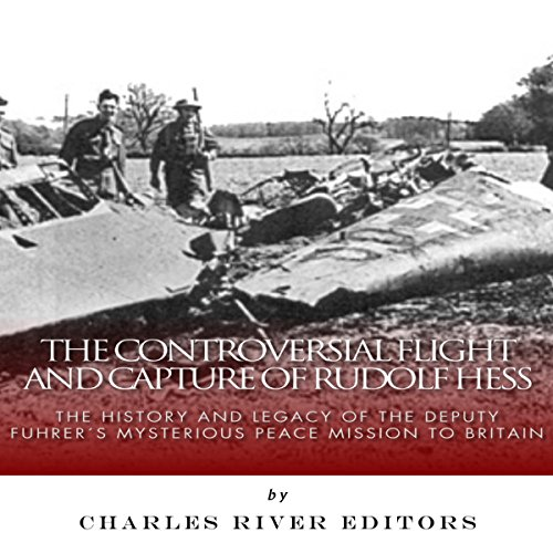 The Controversial Flight and Capture of Rudolf Hess audiobook cover art