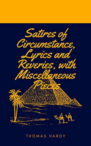 Satires of Circumstance, Lyrics and Reveries, with Miscellaneous Pieces (English Edition)