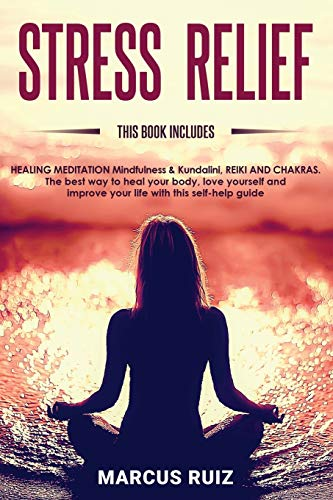 Stress Relief: This book includes: HEALING MEDITATION Mindfulness & Kundalini , REIKI AND CHAKRAS The best way to heal your body, love yourself and improve your life with this self-help guide