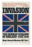 Invasion : The German Invasion of England - July 1940 by Major Kenneth Macksey MC (1981-03-01)