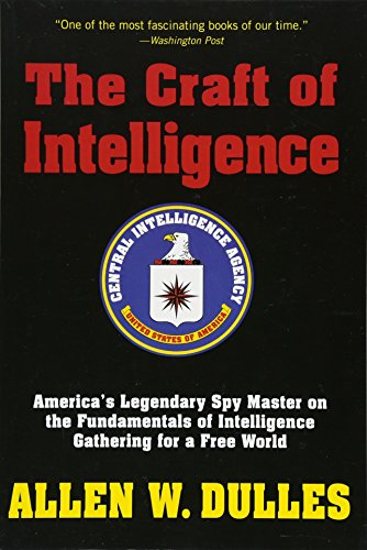 The Craft of Intelligence: America's Legendary Spy Master on the Fundamentals of Intelligence Gathering for a Free World