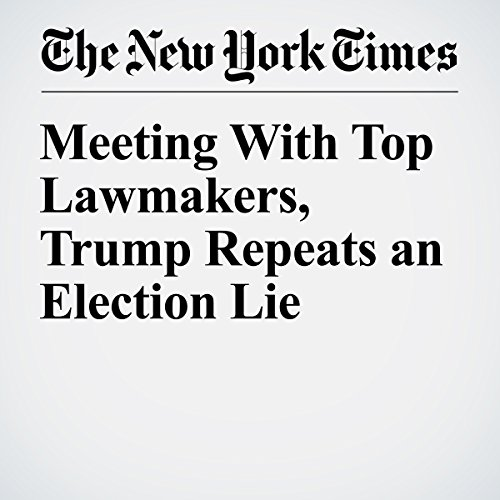Meeting With Top Lawmakers, Trump Repeats an Election Lie copertina
