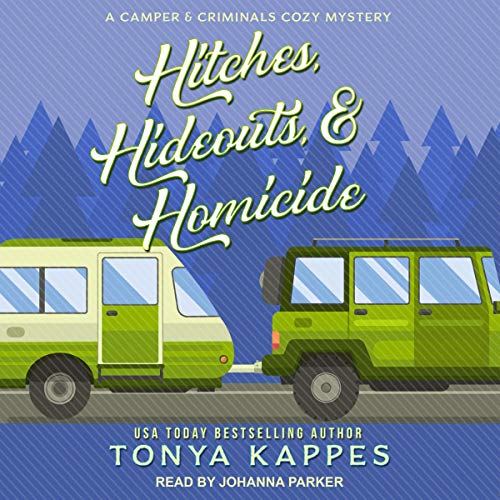 Hitches, Hideouts, & Homicide: Camper and Criminals Cozy Mystery Series, Book 7