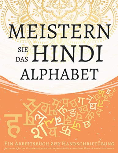 Meistern Sie das Hindi Alphabet, Ein Arbeitsbuch zur Handschriftübung: Trainieren Sie Ihr Muskelgedächtnis und verbessern Sie rasant Ihre Hindi-Schreibfähigkeiten