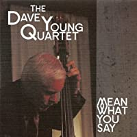 Mean What You Say by Dave Quartet Young