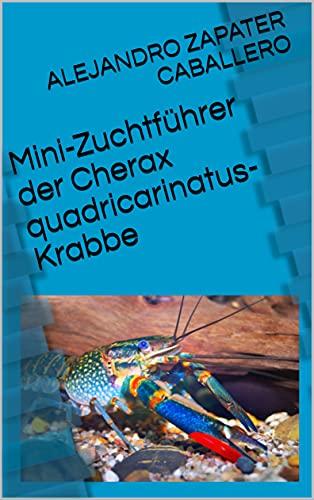 Mini-Zuchtführer der Cherax quadricarinatus-Krabbe (Spanish Edition)