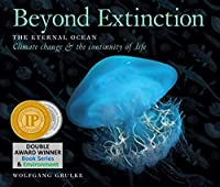Beyond Extinction: The Eternal Ocean. Climate Change & the Continuity of Life (The Deep Time Trilogy)