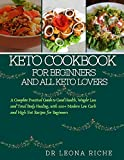 Keto cookbook for beginners and all keto lovers: A complete, practical guide to good health, weight...