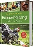 Das große Buch der Hühnerhaltung im eigenen Garten: Pflege, Haltung, Rassen