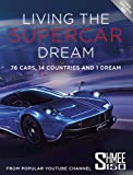 Living the Supercar Dream (Shmee150): 76 Cars, 14 Countries and 1 Dream (English Edition)