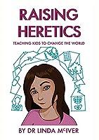 Raising Heretics: Teaching Kids to Change the World