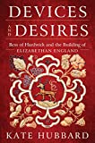 Image of Devices and Desires: Bess of Hardwick and the Building of Elizabethan England
