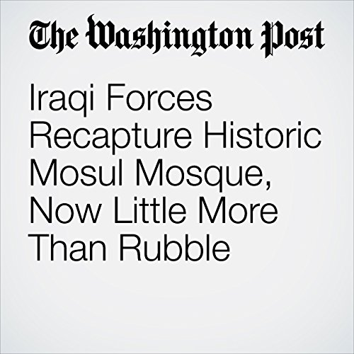 Iraqi Forces Recapture Historic Mosul Mosque, Now Little More Than Rubble copertina