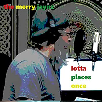 Lotta Places Once