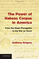 The Power of Habeas Corpus in America: From the King's Prerogative to the War on Terror