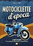 Motociclette d'epoca. Le moto di ferro: «conoscerle per restaurarle o customizzarle». Ediz. illustrata