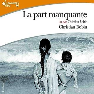La part manquante                   De :                                                                                                                                 Christian Bobin                               Lu par :                                                                                                                                 Christian Bobin                      Durée : 2 h et 10 min     5 notations     Global 5,0