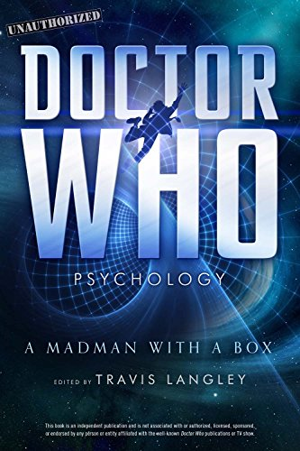 Doctor Who Psychology, 5: A Madman with a Box (Popular Culture Psychology)