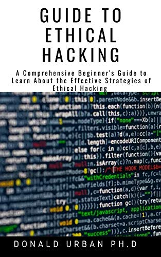 GUIDE TO ETHICAL HACKING: A Comprehensive Beginner's Guide to Learn About the Effective Strategies of Ethical Hacking (English Edition)