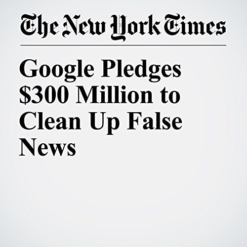 Google Pledges $300 Million to Clean Up False News audiobook cover art