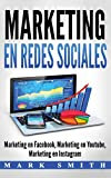 Marketing en Redes Sociales: Marketing en Facebook, Marketing en Youtube, Marketing en Instagram (Libro en Español/Social Media Marketing Book Spanish Version)