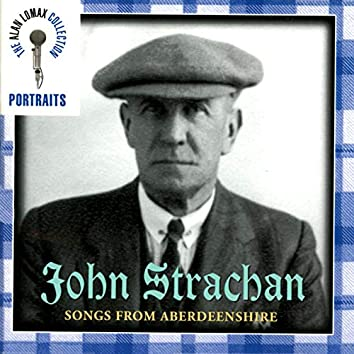 """Portraits: John Strachen, """"Songs From Aberdeenshire"""" - The Alan Lomax Collection"""
