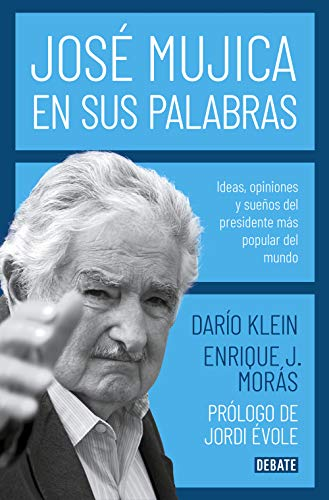 José Mujica en sus palabras: Ideas, opiniones y sueños del presidente más popular del mundo (Biografías y Memorias)