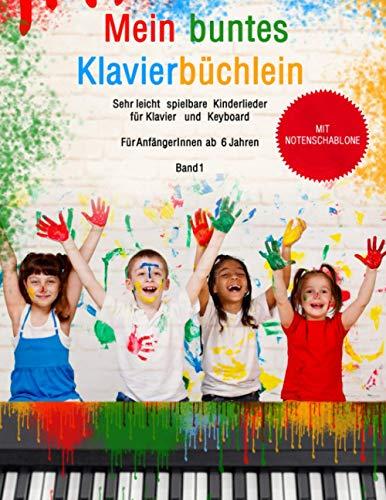 Mein buntes Klavierbüchlein - Band 1: Sehr leicht spielbare Kinderlieder für Klavier und Keyboard: Für Anfänger ab 6 Jahren - Mit bunten Noten - Mit Hörbeispielen, Lernhilfen und Notenschablone