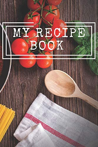 My Recipe Book: Cooking Notepad for beginners and for professional chefs. Blank recipes book to write in. Save and organize Your best cooking recipe in journal, planner, notebook. (6