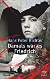 Damals war es Friedrich: Roman