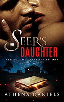 The Seer's Daughter (Beyond The Grave Series Book 1) by [Athena Daniels]
