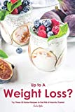 Up to A Weight Loss?: Try These 30 Detox Recipes to Get Rid of Harmful Toxins!