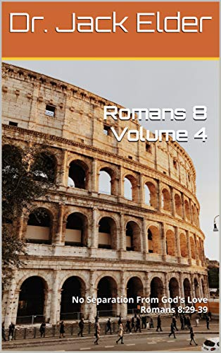 Romans 8 Volume 4: No Separation From God's Love Romans 8:29-39 (English Edition)