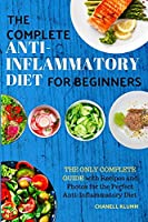 The Complete Anti-Inflammatory Diet for Beginners: The Only Complete Guide with Recipes and Photos for the Perfect Anti-Inflammatory Diet