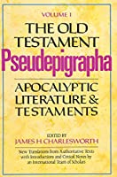 The Old Testament Pseudepigrapha, Volume 1: Apocalyptic Literature and Testaments (The Anchor Yale Bible Reference Library)