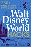 Walt Disney World Hacks: 350+ Park Secrets for Making the Most of Your Walt Disney World Vacation (Hidden Magic) [Idioma Inglés]