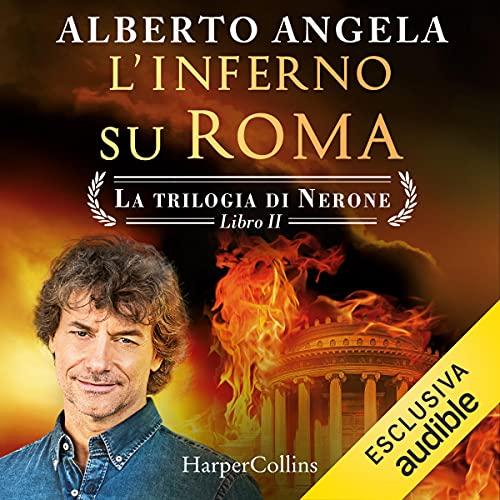 L'inferno su Roma: Il grande incendio che distrusse la città di Nerone - La trilogia di Nerone 2