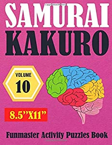 "SAMURAI KAKURO (VOLUME-10): Funmaster Activity Puzzles Book, 8.5""X11"" Hardest KAKURO puzzle book for Adults"