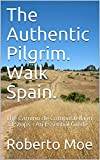 The Authentic Pilgrim. Walk Spain.: The Camino de Compostella in 33 Stops - An Essential Guide (English Edition)