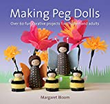 Making Peg Dolls: Over 60 fun, creative projects for children and adults (Crafts and family Activities)