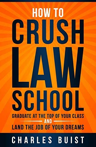 How to Crush Law School Graduate at the Top of Your Class and Land the Job of Your Dreams product image