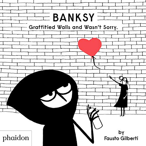 Banksy Graffitied Walls and Wasn't Sorry (CHILDRENS BOOKS)