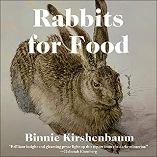 Rabbits for Food                   By:                                                                                                                                 Binnie Kirshenbaum                               Narrated by:                                                                                                                                 Hillary Huber                      Length: 7 hrs and 55 mins     15 ratings     Overall 3.9