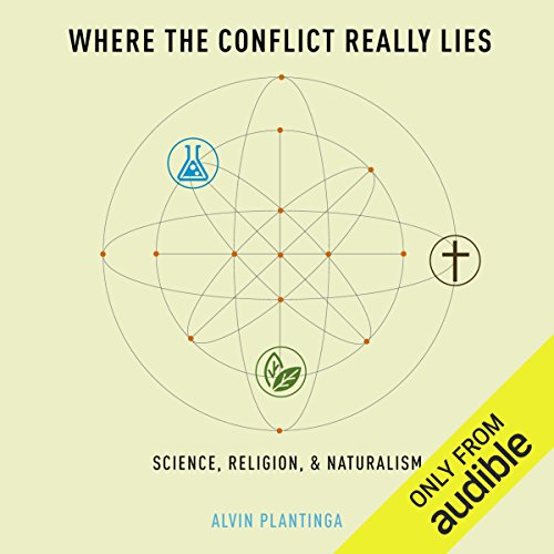 Where the Conflict Really Lies     Science, Religion, & Naturalism              By:                                                                                                                                 Alvin Plantinga                               Narrated by:                                                                                                                                 Michael Butler Murray                      Length: 12 hrs and 43 mins     5 ratings     Overall 4.6